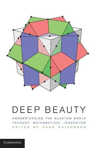 Deep Beauty: Understanding the Quantum World through Mathematical Innovation (Hardback)