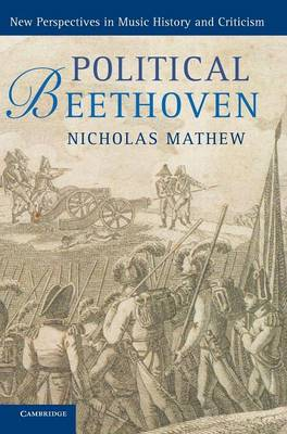 Political Beethoven - New Perspectives in Music History and Criticism (Hardback)