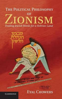 The Political Philosophy of Zionism: Trading Jewish Words for a Hebraic Land (Hardback)