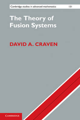 The Theory of Fusion Systems: An Algebraic Approach - Cambridge Studies in Advanced Mathematics 131 (Hardback)