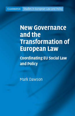Cambridge Studies in European Law and Policy: New Governance and the Transformation of European Law: Coordinating EU Social Law and Policy (Hardback)