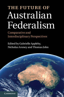 The Future of Australian Federalism: Comparative and Interdisciplinary Perspectives (Hardback)