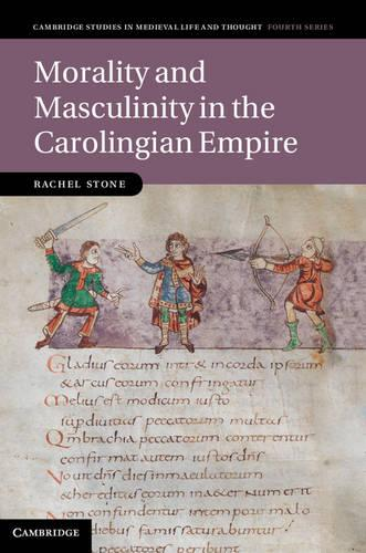 Cambridge Studies in Medieval Life and Thought: Fourth Series: Morality and Masculinity in the Carolingian Empire Series Number 81 (Hardback)