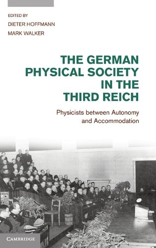 The German Physical Society in the Third Reich: Physicists between Autonomy and Accommodation (Hardback)