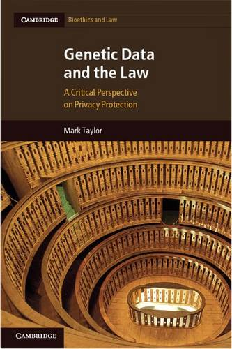 Cambridge Bioethics and Law: Genetic Data and the Law: A Critical Perspective on Privacy Protection Series Number 16 (Hardback)