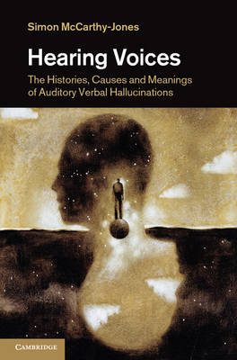 Hearing Voices: The Histories, Causes and Meanings of Auditory Verbal Hallucinations (Hardback)