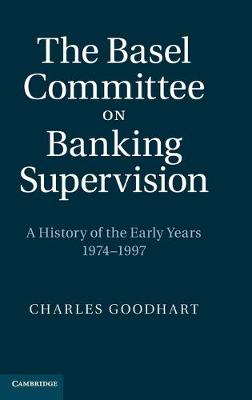 The Basel Committee on Banking Supervision: A History of the Early Years 1974-1997 (Hardback)