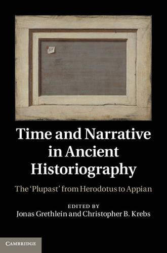 Time and Narrative in Ancient Historiography: The `Plupast' from Herodotus to Appian (Hardback)