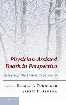 Physician-Assisted Death in Perspective: Assessing the Dutch Experience (Hardback)