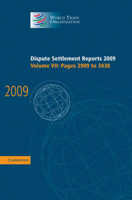 Dispute Settlement Reports 2009: Volume 7, Pages 2909-3438 - World Trade Organization Dispute Settlement Reports (Hardback)