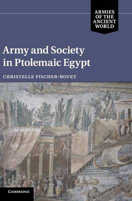 Army and Society in Ptolemaic Egypt - Armies of the Ancient World (Hardback)