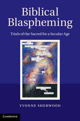 Biblical Blaspheming: Trials of the Sacred for a Secular Age (Hardback)