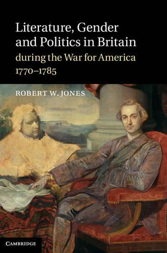 Literature, Gender and Politics in Britain during the War for America, 1770-1785 (Hardback)