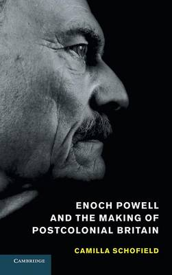 Enoch Powell and the Making of Postcolonial Britain (Hardback)