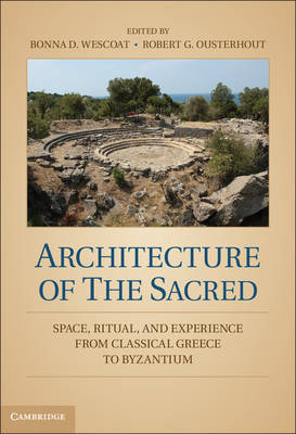 Architecture of the Sacred: Space, Ritual, and Experience from Classical Greece to Byzantium (Hardback)