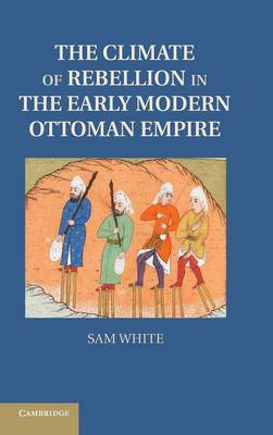 The Climate of Rebellion in the Early Modern Ottoman Empire - Studies in Environment and History (Hardback)