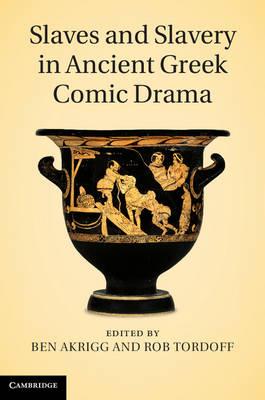 Slaves and Slavery in Ancient Greek Comic Drama (Hardback)