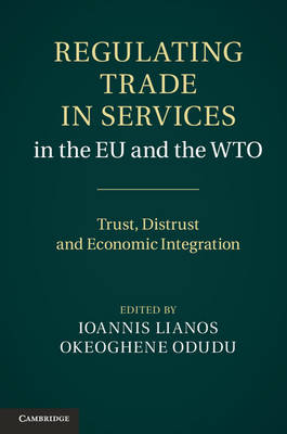 Regulating Trade in Services in the EU and the WTO: Trust, Distrust and Economic Integration (Hardback)