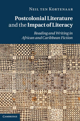 Postcolonial Literature and the Impact of Literacy: Reading and Writing in African and Caribbean Fiction (Hardback)