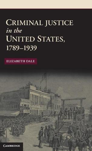 Criminal Justice in the United States, 1789-1939 - New Histories of American Law (Hardback)