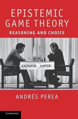 Epistemic Game Theory: Reasoning and Choice (Hardback)