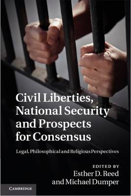 Civil Liberties, National Security and Prospects for Consensus: Legal, Philosophical and Religious Perspectives (Hardback)