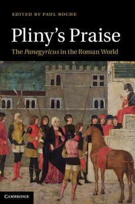 Pliny's Praise: The Panegyricus in the Roman World (Hardback)