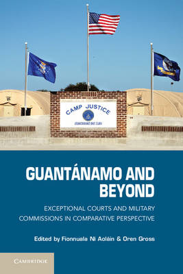 Guantanamo and Beyond: Exceptional Courts and Military Commissions in Comparative Perspective (Hardback)