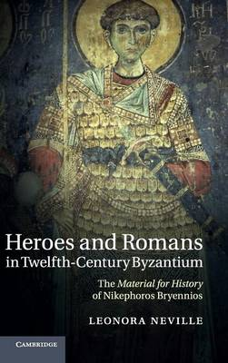 Heroes and Romans in Twelfth-Century Byzantium: The Material for History of Nikephoros Bryennios (Hardback)