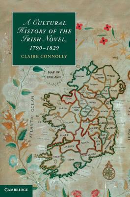 A Cultural History of the Irish Novel, 1790-1829 - Cambridge Studies in Romanticism 91 (Hardback)
