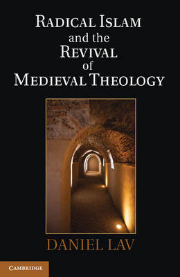 Radical Islam and the Revival of Medieval Theology (Hardback)