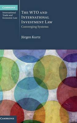 The WTO and International Investment Law: Converging Systems - Cambridge International Trade and Economic Law 20 (Hardback)