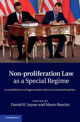 Non-Proliferation Law as a Special Regime: A Contribution to Fragmentation Theory in International Law (Hardback)