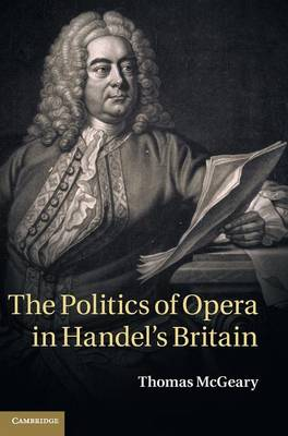 The Politics of Opera in Handel's Britain (Hardback)