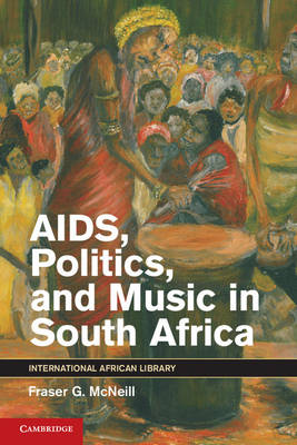 AIDS, Politics, and Music in South Africa - The International African Library 42 (Hardback)