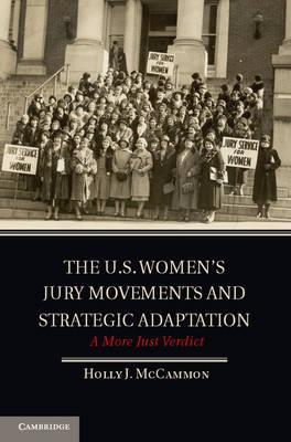 Cambridge Studies in Contentious Politics: The U.S. Women's Jury Movements and Strategic Adaptation: A More Just Verdict (Hardback)