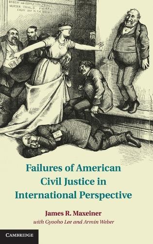 Failures of American Civil Justice in International Perspective (Hardback)