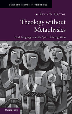 Current Issues in Theology: Theology without Metaphysics: God, Language, and the Spirit of Recognition Series Number 8 (Hardback)