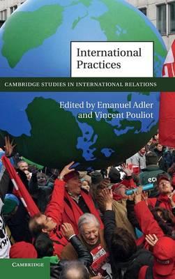 International Practices - Cambridge Studies in International Relations 119 (Hardback)