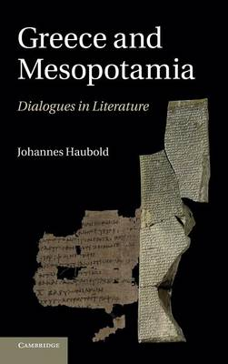 Greece and Mesopotamia: Dialogues in Literature - The W. B. Stanford Memorial Lectures (Hardback)