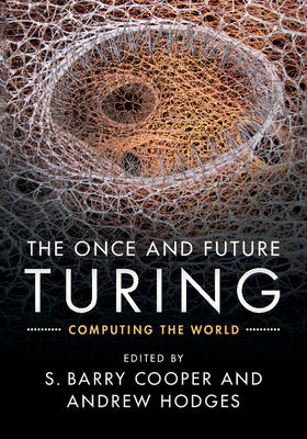 The Once and Future Turing: Computing the World (Hardback)