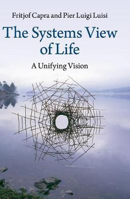 The Systems View of Life: A Unifying Vision (Hardback)