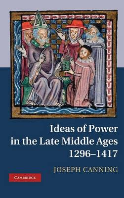 Ideas of Power in the Late Middle Ages, 1296-1417 (Hardback)