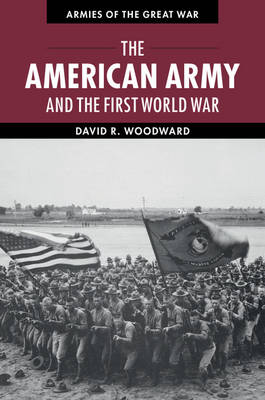 The American Army and the First World War - Armies of the Great War (Hardback)