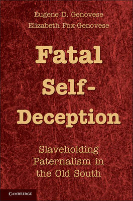 Fatal Self-Deception: Slaveholding Paternalism in the Old South (Hardback)
