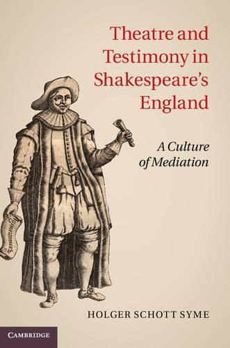 Theatre and Testimony in Shakespeare's England: A Culture of Mediation (Hardback)