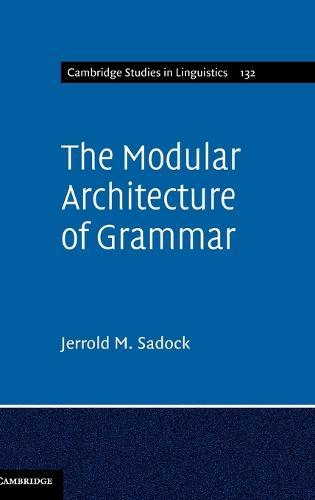 The Modular Architecture of Grammar - Cambridge Studies in Linguistics 132 (Hardback)