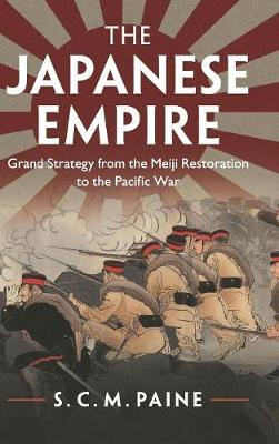 The Japanese Empire: Grand Strategy from the Meiji Restoration to the Pacific War (Hardback)