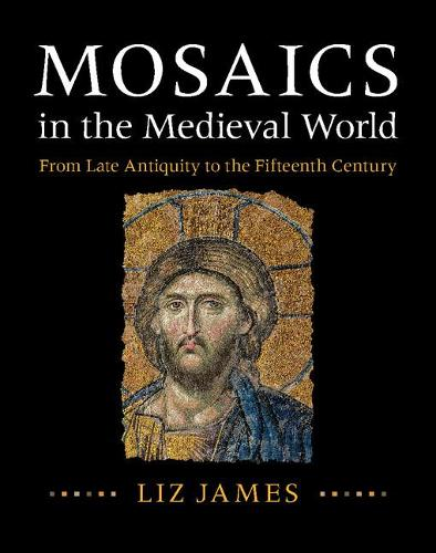 Mosaics in the Medieval World: From Late Antiquity to the Fifteenth Century (Hardback)