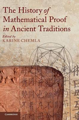 The History of Mathematical Proof in Ancient Traditions (Hardback)